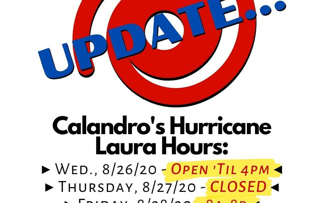 Calandro's Hurricane Laura Hours and Store Closing Update: We'll be closed tomorrow (8/27) for the